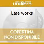 Late works cd musicale di Friedrich Goldmann