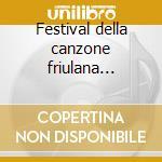 Festival della canzone friulana (cd+dvd) cd musicale di Artisti Vari