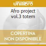 Afro project vol.3 totem cd musicale di Dj Yano