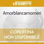 Amorblancamorneri cd musicale di Folketitrai I