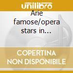 Arie famose/opera stars in concerto cd musicale di Artisti Vari