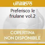 Preferisco le friulane vol.2 cd musicale di Artisti Vari