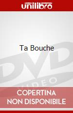 Ta Bouche film in dvd di Stephan Druet