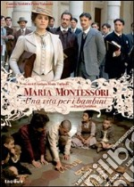Maria Montessori. Una vita per i bambini film in dvd di Gianluca Maria Tavarelli