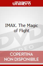 IMAX. The Magic of Flight film in dvd di Greg MacGillivray