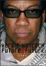 Herbie Hancock. Future 2 Future Live film in dvd