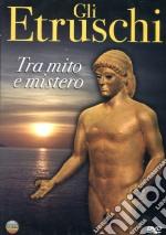 Gli Etruschi. Tra mito e mistero film in dvd