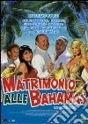 Matrimonio Alle Bahamas dvd