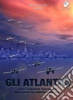Gli Atlantici. La leggendaria trasvolata dall'Italia all'America del 1933 film in dvd