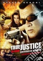 True Justice. Guerriglia urbana film in dvd di Wayne Rose