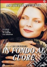 In Fondo Al Cuore film in dvd di Ulu Grosbard