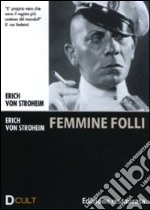 Femmine folli film in dvd di Erich Von Stroheim