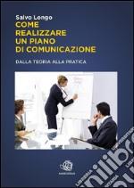 Come realizzare un piano di comunicazione. Dalla teoria alla pratica. E-book. Formato Mobipocket ebook
