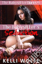 The babysitter's seduction. The babysitter diaries. E-book. Formato Mobipocket ebook