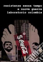 Resistenze senza tempo e nuove guerre. Laboratorio Colombia.. E-book. Formato Mobipocket ebook