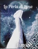 La perla di luna. E-book. Formato EPUB ebook