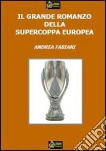 Il grande romanzo della supercoppa europea. E-book. Formato PDF ebook di Andrea Fabiani