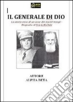 Il generale di Dio. Biografia di Fra G. M. Chiti. E-book. Formato PDF ebook di Alpha Beta