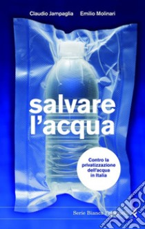 Salvare l'acqua. Contro la privatizzazione dell'acqua in Italia. E-book. Formato EPUB ebook di Claudio Jampaglia