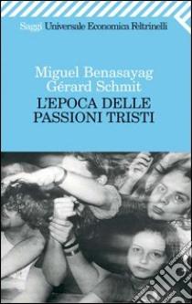 L' epoca delle passioni tristi. E-book. Formato PDF ebook di Miguel Benasayag