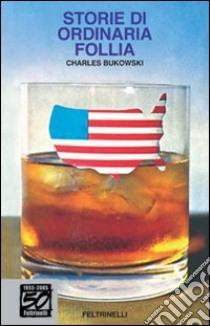 Storie di ordinaria follia. Erezioni, eiaculazioni, esibizioni. E-book. Formato EPUB ebook di Charles Bukowski
