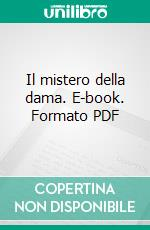 Il mistero della dama. E-book. Formato PDF ebook di Maria Loretta Giraldo