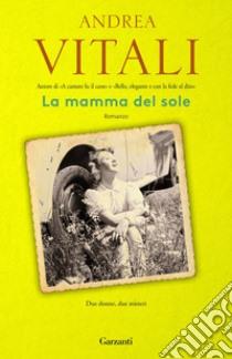 La mamma del sole. E-book. Formato PDF ebook di Andrea Vitali