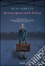 Avevano spento anche la luna. E-book. Formato PDF ebook di Ruta Sepetys