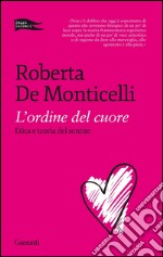 L' ordine del cuore. Etica e teoria del sentire. E-book. Formato PDF ebook di Roberta De Monticelli