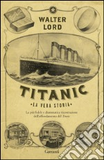 Titanic. La vera storia. E-book. Formato PDF ebook di Walter Lord