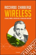 Wireless. Scienza, amori e avventure di Guglielmo Marconi. E-book. Formato EPUB ebook