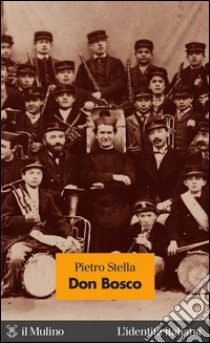 Don Bosco. E-book. Formato EPUB ebook di Pietro Stella