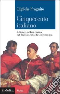 Cinquecento italiano. Religione, cultura e potere dal Rinascimento alla Controriforma. E-book. Formato EPUB ebook di Gigliola Fragnito