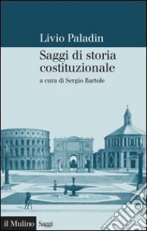 Saggi di storia costituzionale. E-book. Formato EPUB ebook di Livio Paladin