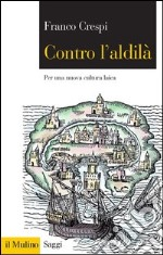 Contro l'aldil. Per una nuova cultura laica. E-book. Formato EPUB ebook di Franco Crespi