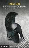 Eroi della guerra. Storie di uomini d'arme e di valore. E-book. Formato EPUB ebook