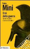 Eroi della guerra. Storie di uomini d'arme e di valore. E-book. Formato EPUB
