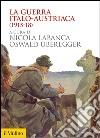 La guerra italo-austriaca (1915-18). E-book. Formato EPUB
