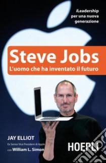 Steve Jobs. L'uomo che ha inventato il futuro. E-book. Formato EPUB ebook di Jay Elliot
