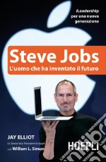 Steve Jobs. L'uomo che ha inventato il futuro. E-book. Formato EPUB ebook di Jay Elliot