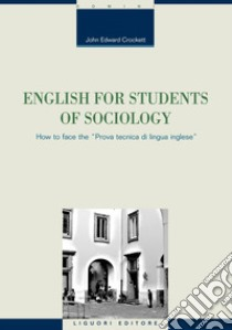 English for students of sociology. How to face the «prova tecnica di lingua inglese». E-book. Formato PDF ebook di John Edward Crockett