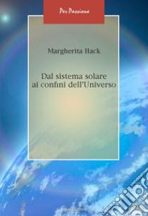 Dal sistema solare ai confini dell'universo. E-book. E-book. Formato PDF ebook di Margherita Hack