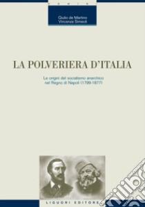 La polveriera d'Italia. Le origini del socialismo anarchico nel Regno di Napoli (1799-1877). E-book. Formato PDF ebook di Giulio De Martino