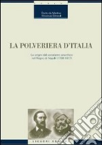 La polveriera d'Italia. Le origini del socialismo anarchico nel Regno di Napoli (1799-1877). E-book. Formato PDF ebook di Giulio De Martino