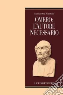 Omero: l'autore necessario. E-book. Formato PDF ebook di Simonetta Nannini