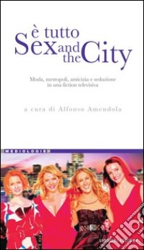 È tutto Sex and the City. E-book. Formato PDF ebook di Amendola A. (cur.)