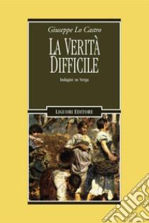 La verità difficile. Indagini su Verga. E-book. Formato PDF ebook di Giuseppe Lo Castro