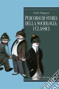 Percorsi di storia della sociologia: i classici. E-book. Formato PDF ebook di Guido Maggioni