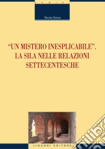 «Un mistero inesplicabile». La Sila nelle relazioni settecentesche. E-book. Formato PDF ebook di Nicola Ostuni