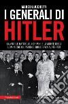 I generali di Hitler. La vita, le battaglie, i crimini e la morte degli uomini che giurarono obbedienza al Führer. E-book. Formato EPUB ebook